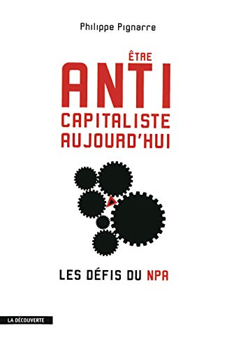 Etre anticapitaliste aujourd'hui. Les défis du NPA