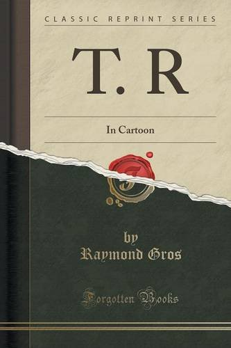 T. R: In Cartoon (Classic Reprint)