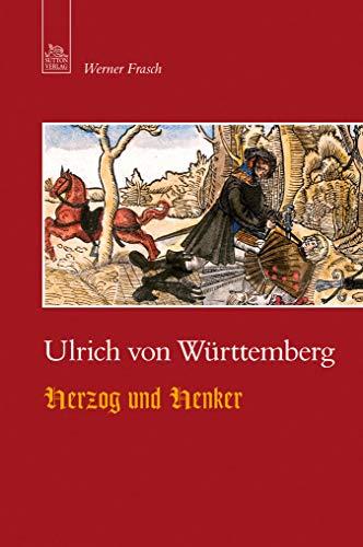 Ulrich von Württemberg: Herzog und Henker (Tempus Biografie) (Sutton's Kostüm)