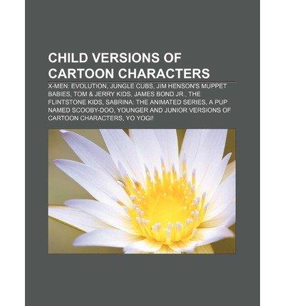 [ CHILD VERSIONS OF CARTOON CHARACTERS: X-MEN: EVOLUTION, JUNGLE CUBS, JIM HENSON'S MUPPET BABIES, TOM & JERRY KIDS, JAMES BOND JR. ] Source Wikipedia (AUTHOR ) Aug-13-2011 Paperback