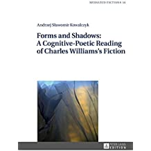Forms and Shadows: A Cognitive-Poetic Reading of Charles Williams's Fiction (Mediated Fictions / Studies in Verbal and Visual Narratives)