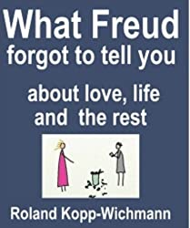 What Freud forgot to tell you about love, life and the rest (English Edition)
