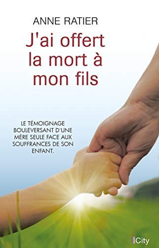 J'ai offert la mort à mon fils par Anne Ratier