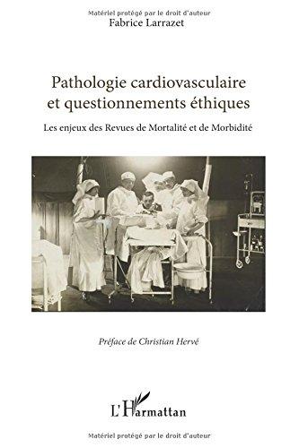 Pathologie Cardiovasculaire et Questionnements Ethiques les Enjeux des Revues de Mortalites et de Mo