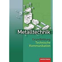 Metalltechnik Grundbildung Technische Kommunikation: Schülerband, 1. Auflage, 2007