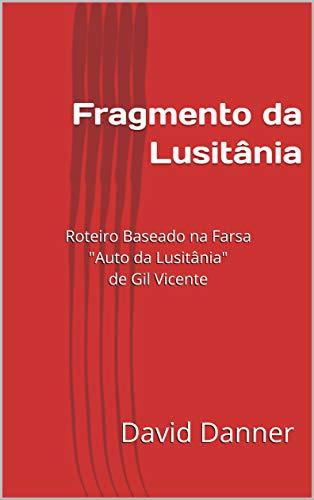 "Fragmento da Lusitânia: Roteiro Baseado na Farsa ""Auto da Lusitânia"" de Gil Vicente (Portuguese Edition)"