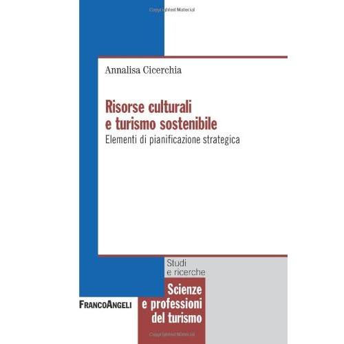 Risorse Culturali E Turismo Sostenibile. Elementi Di Pianificazione Strategica