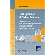 Fluid Dynamics of Packed Columns: Principles of the Fluid Dynamic Design of Columns for Gas/Liquid and Liquid/Liquid Systems (VDI-Buch)