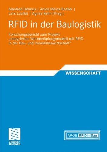 RFID in der Baulogistik: Forschungsbericht zum Projekt Integriertes Wertschöpfungsmodell mit RFID in der Bau- und Immobilienwirtschaft: Forschungsbericht ... und Immobilienwirtschaft