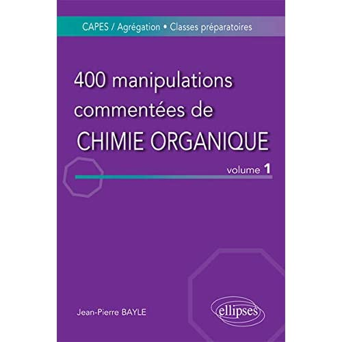 400 manipulations commentées de Chimie organique : Volume 1, De l'Expérience au Concept