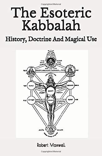 The Esoteric Kabbalah: History, Doctrine And Magical Use