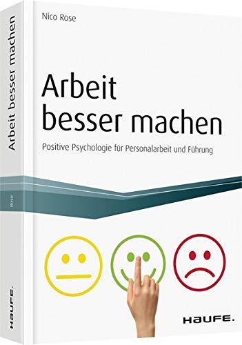 Arbeit besser machen - inkl. Arbeitshilfen online: Positive Psychologie für Personalarbeit und Führung (Haufe Fachbuch)