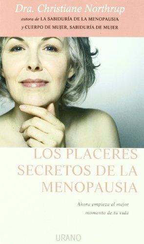 Los placeres secretos de la menopausia: Ahora empieza el mejor momento de tu vida (Crecimiento personal)