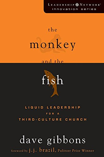 The Monkey and the Fish: Liquid Leadership for a Third-Culture Church (Leadership Network Innovation Series)