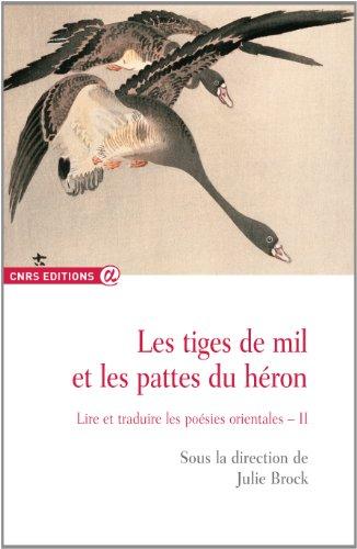 Les Tiges de Mil et les Pattes du Heron. Lire et Traduire les Poesies Orientales 2
