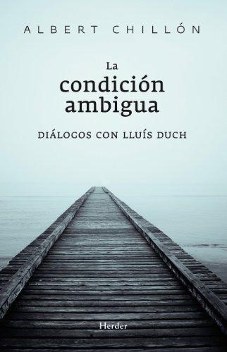 La condición ambigua: Diálogos con Lluís Duch por Albert Chillón Asensio