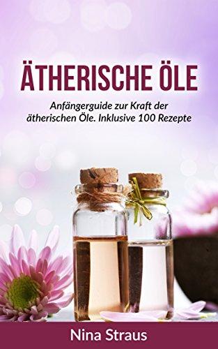 atherische-ole-anfangerguide-zur-kraft-der-atherischen-ole-inklusive-100-rezepte-abnehmen-entspannen