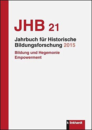 Jahrbuch für Historische Bildungsforschung, Band 21: Bildung, Hegemonie, Empowerment