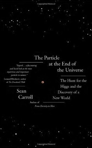 The Particle at the End of the Universe: The Hunt for the Higgs and the Discovery of a New World: Written by Sean Carroll, 2012 Edition, Publisher: Oneworld Publications [Hardcover]