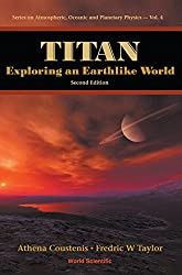 TITAN: EXPLORING AN EARTHLIKE WORLD (2ND EDITION): 4 (Series on Atmospheric, Oceanic and Planetary Physics)
