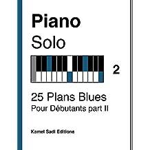 Piano Solo Vol. 2: 25 Plans Blues Pour Débutants part II (French Edition)