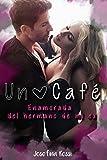 Un café: Enamorada del hermano de mi ex (Novela Romántica y Erótica en Español) (Seducción y placer con macho alfa)
