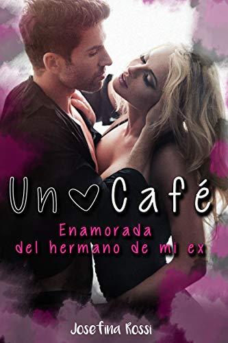 Un café: Enamorada del hermano de mi ex (Novela Romántica y Erótica en Español)