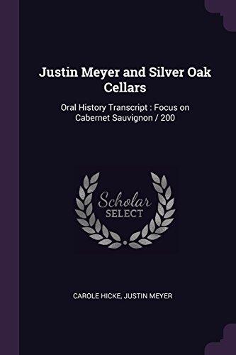 Justin Meyer and Silver Oak Cellars: Oral History Transcript: Focus on Cabernet Sauvignon / 200