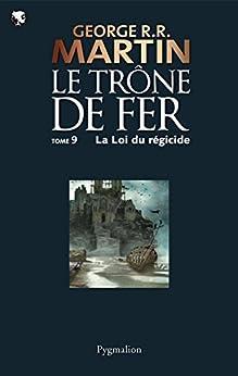 Le Trône de Fer (Tome 9) - La loi du régicide par [Martin, George R.R.]