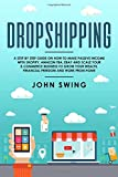 Dropshipping: A Step by Step Guide on How to Make Passive Income with Shopify,...