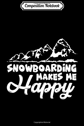 Composition Notebook: Snowboarding Makes Me Happy  Journal/Notebook Blank Lined Ruled 6x9 100 Pages