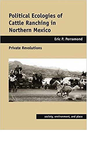 Political Ecologies of Cattle Ranching in Northern Mexico: Private Revolutions (Society, Environment, and Place) (English Edition)