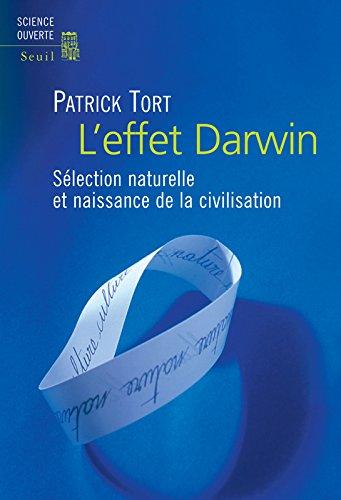 L'Effet Darwin. Sélection naturelle et naissance de la civilisation par Patrick Tort