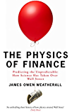 The Physics of Finance: Predicting the Unpredictable: How Science Has Taken Over Wall Street