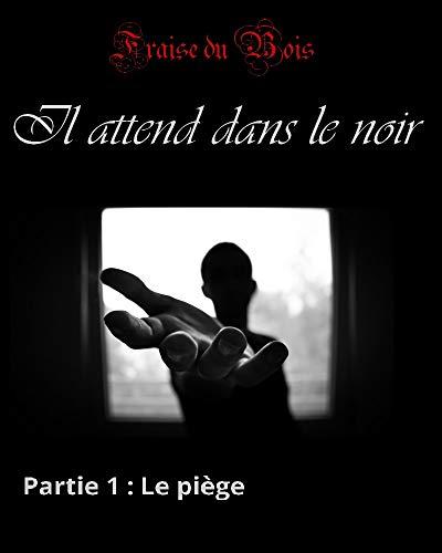 Couverture du livre Il attend dans le noir - 1 : Le piège: (Livre érotique, fantastique, romance adulte, paranormal, BDSM, domination, soumission)