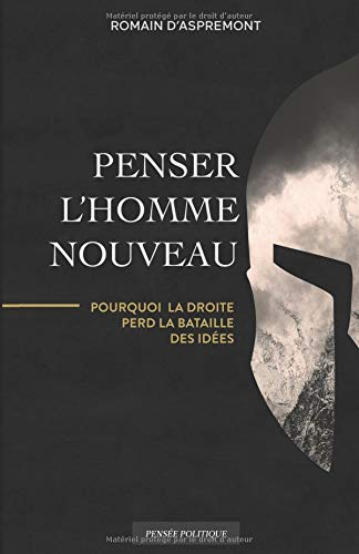 Penser l'Homme nouveau: Pourquoi la droite perd la bataille des idées par Romain D'Aspremont