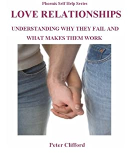 Love Relationships: Understanding Why They Fail and What Makes Them Work (Phoenix Self Help Series) by [Clifford, Peter]