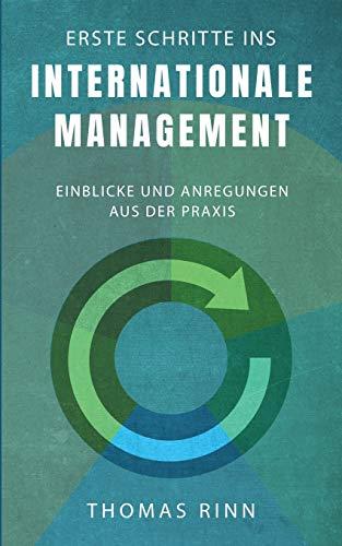 Erste Schritte ins internationale Management: Einblicke und Anregungen aus der Praxis