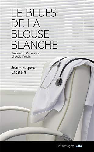 Blues de la blouse blanche ou les confidences d'une maladie à son médecin (le) par Jean-Jacques Erbstein