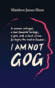 I Am Not Gog (English Edition) von [Hunt, Matthew James]