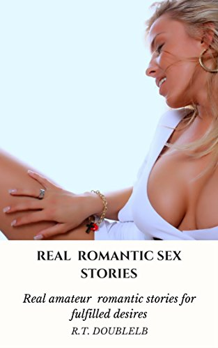 Amateur Sex Real (Real romantic sex stories :  Real amateur romantic stories for fulfilled desires (Sexual romantic fantasies many men want fulfilled Book 3) (English Edition))