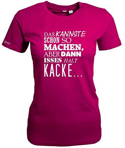 DAS KANNSTE SCHON SO MACHEN ABER DANN IST ES HALT KACKE - WOMEN T-SHIRT Sorbet