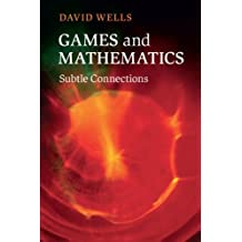 Games and Mathematics: Subtle Connections by David Wells (2012-11-30)