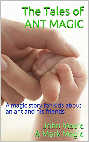 The Tales of ANT MAGIC: A magic story for kids about an ant and ...