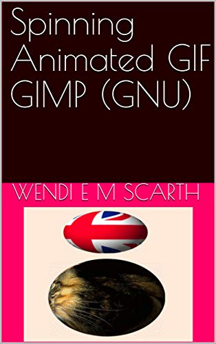 Spinning Animated GIF GIMP (GNU) (GIMP Made Easy Book 149 ...