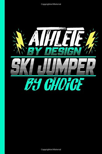 Athlete By Design Ski Jumper By Choice: Notebook & Journal Or Diary For Ski Jumping Sports Lovers - Take Your Notes Or Gift It To Buddies, Wide Ruled Paper (120 Pages, 6x9