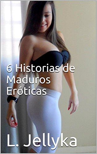 6 Historias de Maduros Eróticas por L. Jellyka