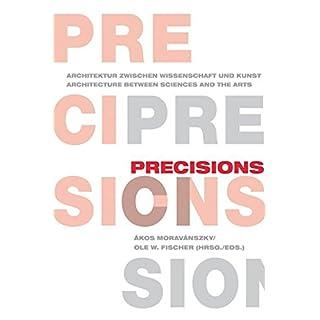 Precisions: Architektur zwischen Wissenschaft und Kunst / Architecture between Sciences and the Arts