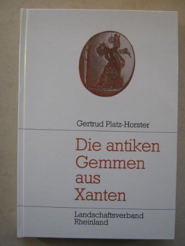 Die antiken Gemmen aus Xanten im Besitz des Niederrheinischen Altertumsvereins, des Rheinischen Landesmuseums Bonn, der Katholischen Kirchengemeinde St. Viktor und des Regionalmuseums Xanten