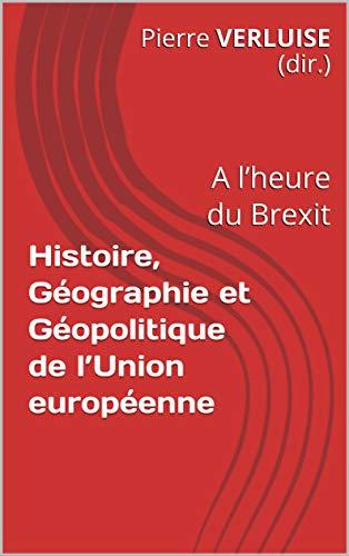 Histoire, Géographie et Géopolitique de l'Union européenne: A l'heure du Brexit (Collection Concours ECS et IEP) par Pierre VERLUISE (dir.)